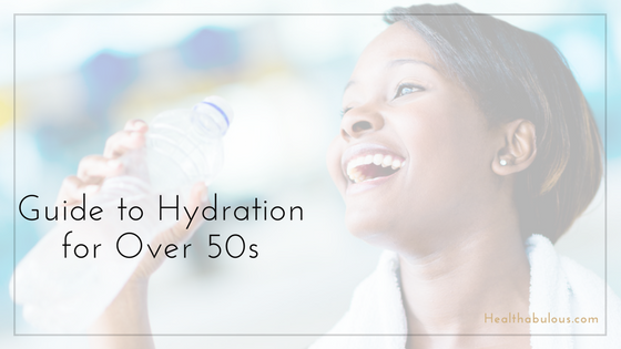 Guide to Hydration for Over 50s