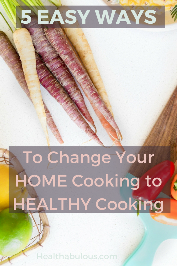 5 Easy Ways to Change Your Home Cooking to Healthy Cooking